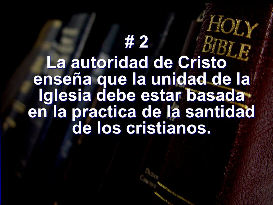 # 2 La autoridad de Cristo enseña que la unidad de la Iglesia debe estar basada en la practica de la santidad de los cristianos.