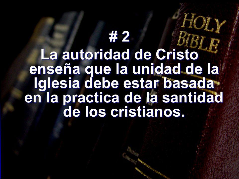 # 2La autoridad de Cristo enseña que la unidad de la Iglesia debe estar basada en la practica de la santidad de los cristianos.