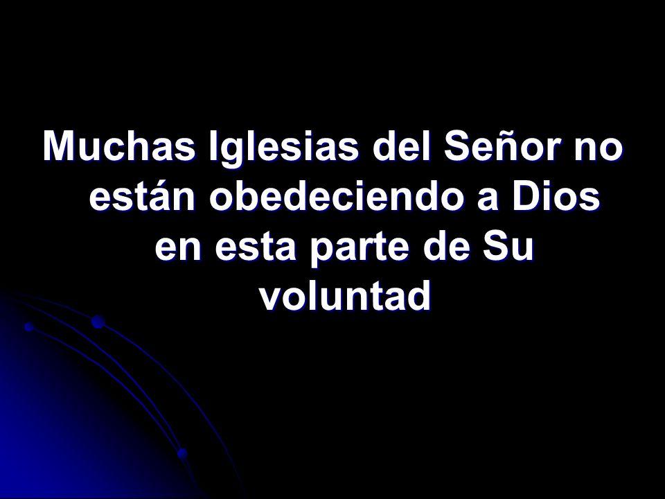 Muchas Iglesias del Señor no están obedeciendo a Dios en esta parte de Su voluntad