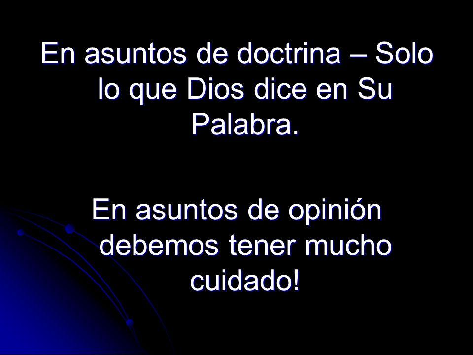 En asuntos de doctrina – Solo lo que Dios dice en Su Palabra.