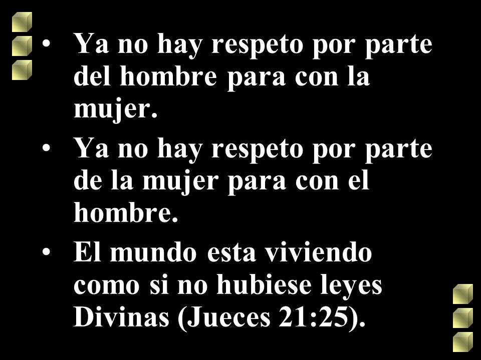 Ya no hay respeto por parte del hombre para con la mujer.