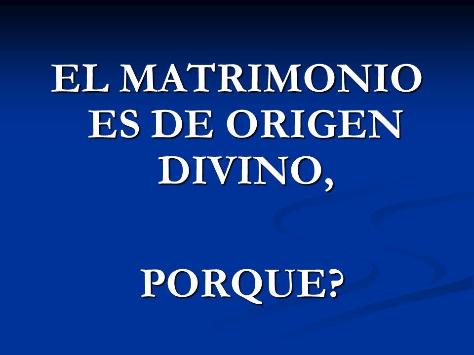 EL MATRIMONIO ES DE ORIGEN DIVINO,