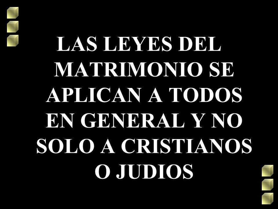 LAS LEYES DEL MATRIMONIO SE APLICAN A TODOS EN GENERAL Y NO SOLO A CRISTIANOS O JUDIOS