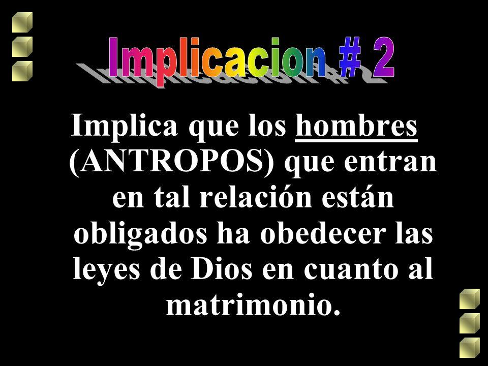 Implica que los hombres (ANTROPOS) que entran en tal relación están obligados ha obedecer las leyes de Dios en cuanto al matrimonio.