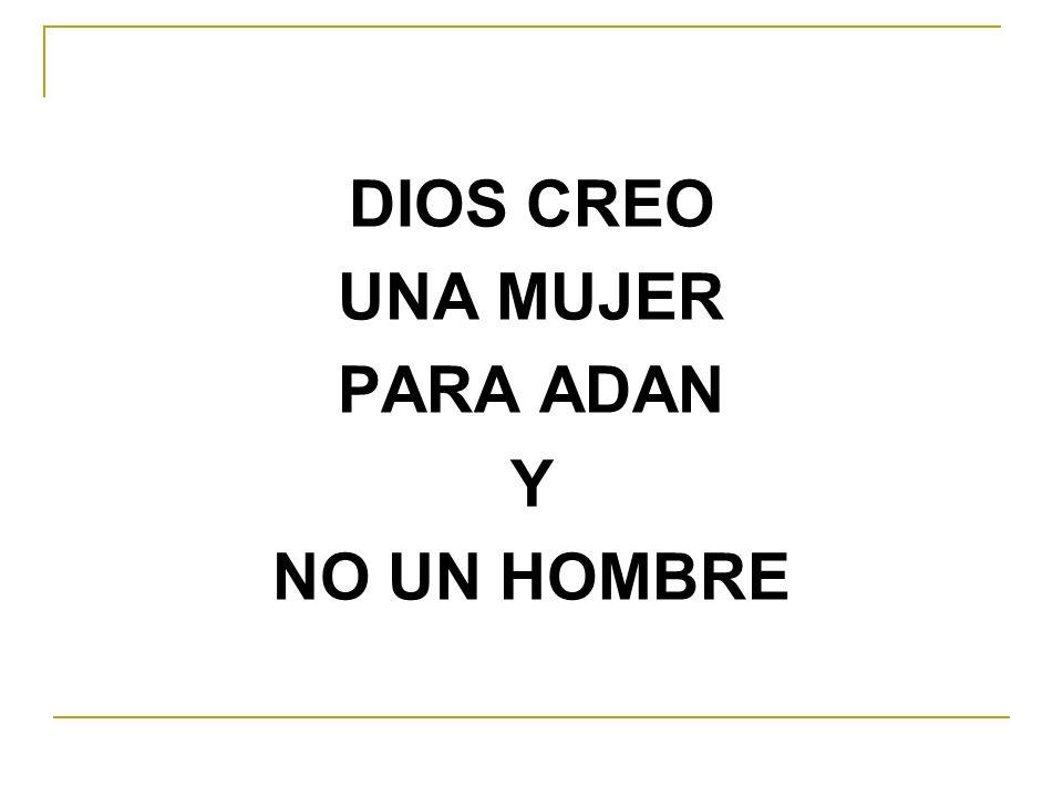 DIOS CREO UNA MUJER PARA ADAN Y NO UN HOMBRE
