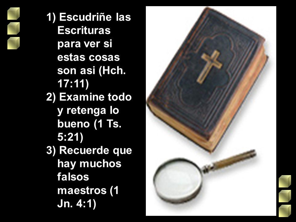 1) Escudriñe las Escrituras para ver si estas cosas son asi (Hch