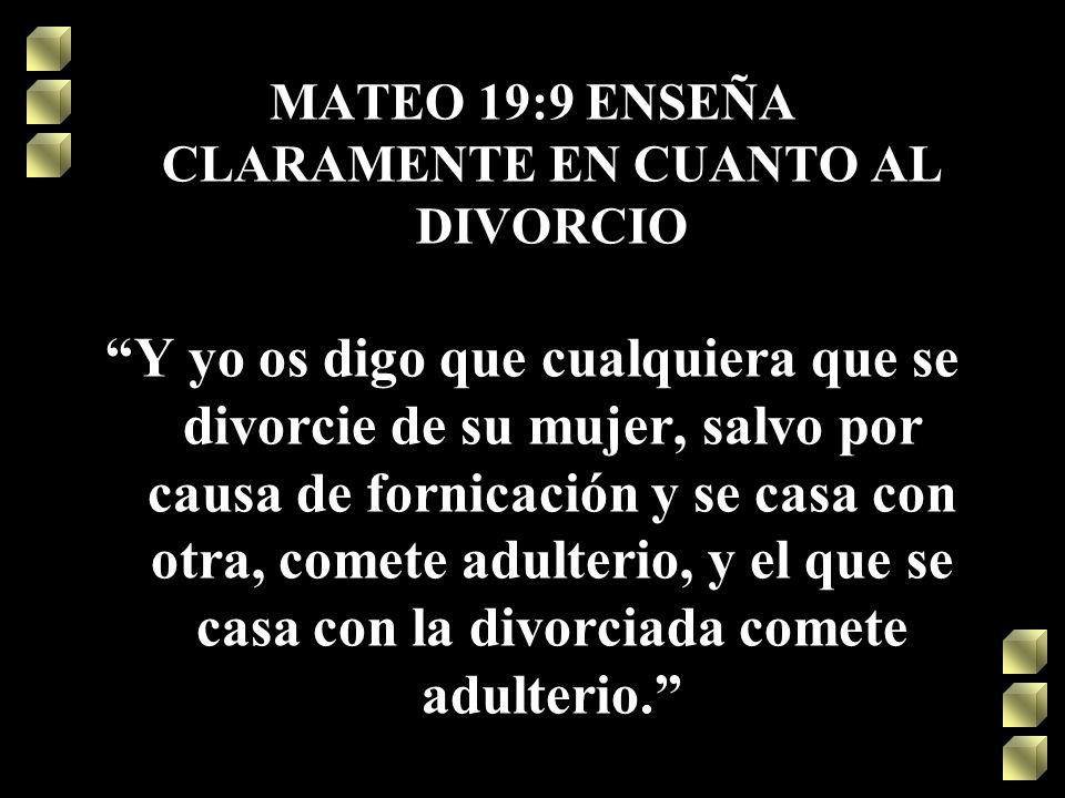 MATEO 19:9 ENSEÑA CLARAMENTE EN CUANTO AL DIVORCIO