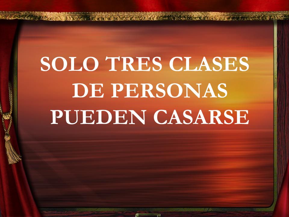 SOLO TRES CLASES DE PERSONAS PUEDEN CASARSE