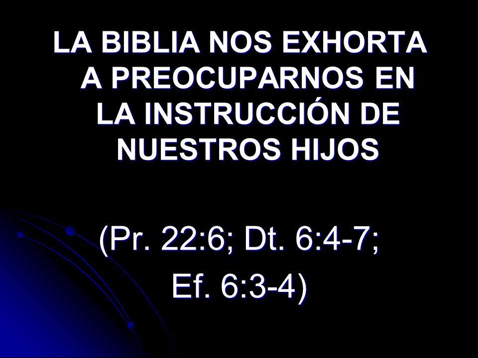 LA BIBLIA NOS EXHORTA A PREOCUPARNOS EN LA INSTRUCCIÓN DE NUESTROS HIJOS