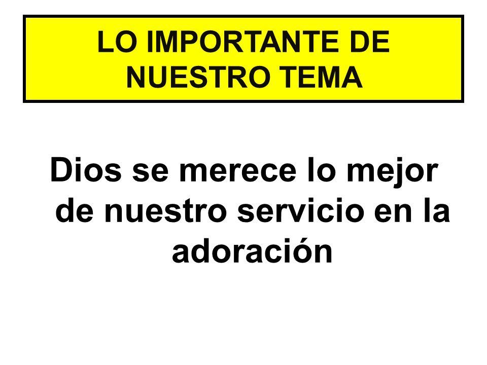 Dios se merece lo mejor de nuestro servicio en la adoración