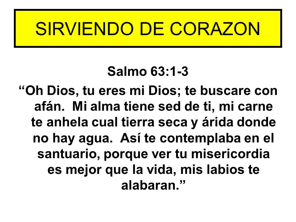 SIRVIENDO DE CORAZON Salmo 63:1-3