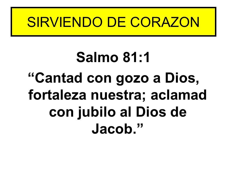 SIRVIENDO DE CORAZON Salmo 81:1.