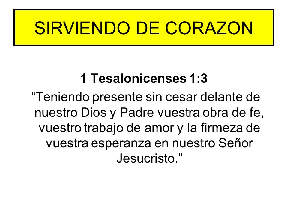 SIRVIENDO DE CORAZON 1 Tesalonicenses 1:3