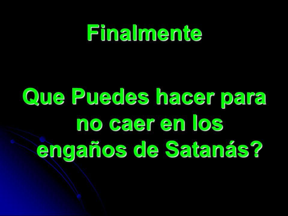 Que Puedes hacer para no caer en los engaños de Satanás
