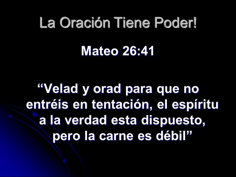 La Oración Tiene Poder! Mateo 26:41