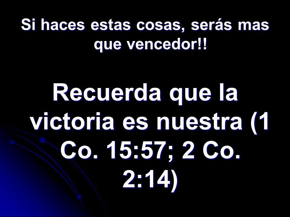 Recuerda que la victoria es nuestra (1 Co. 15:57; 2 Co. 2:14)