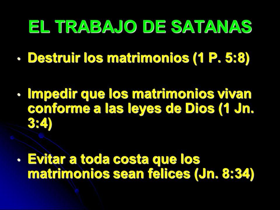 EL TRABAJO DE SATANAS Destruir los matrimonios (1 P. 5:8)