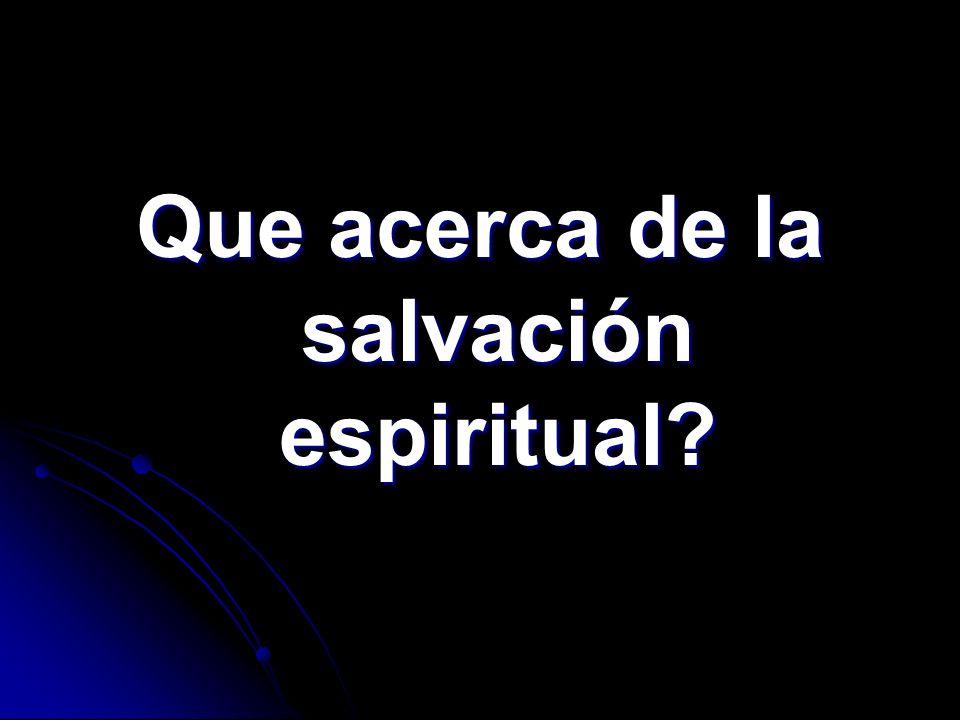 Que acerca de la salvación espiritual