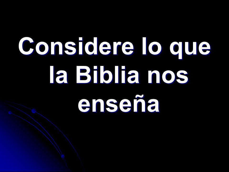 Considere lo que la Biblia nos enseña
