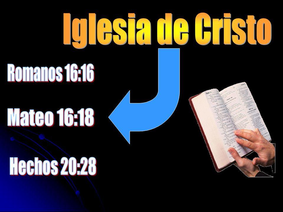 Iglesia de Cristo Romanos 16:16 Mateo 16:18 Hechos 20:28