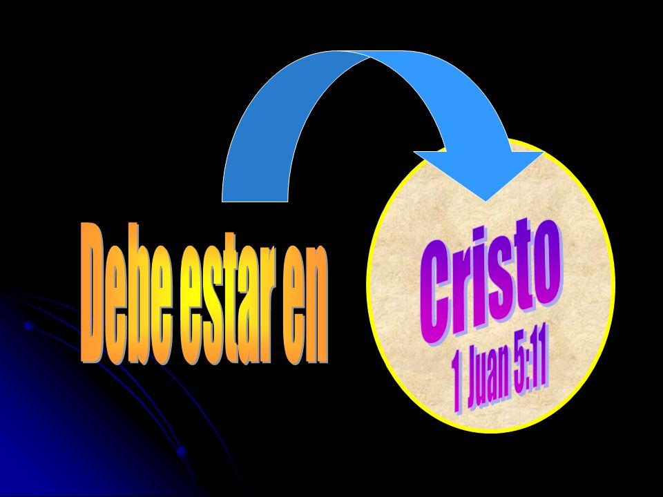 Cristo Debe estar en 1 Juan 5:11