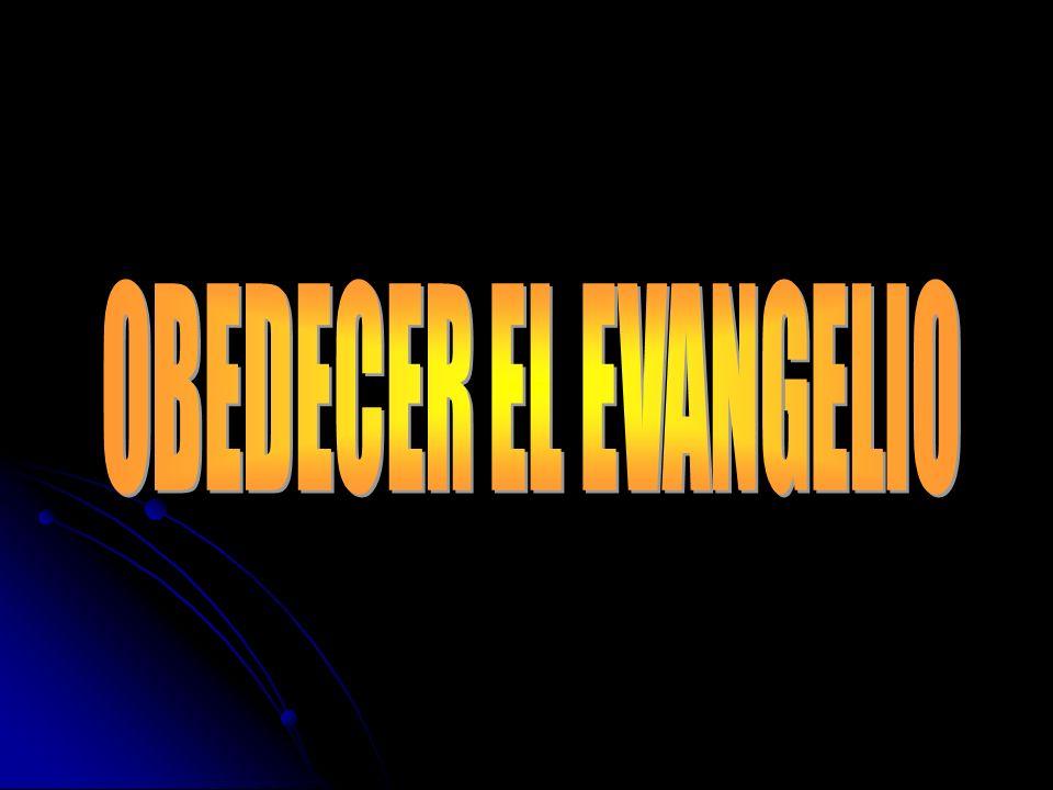 OBEDECER EL EVANGELIO