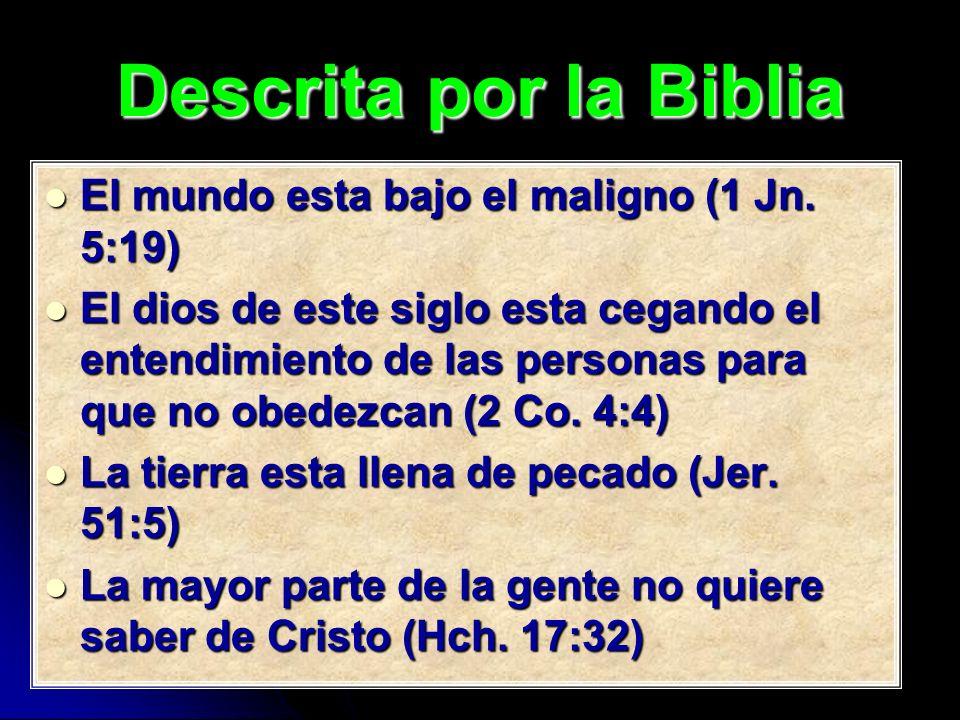 Descrita por la Biblia El mundo esta bajo el maligno (1 Jn. 5:19)