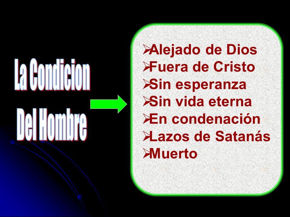 Alejado de Dios Fuera de Cristo. Sin esperanza. Sin vida eterna. En condenación. Lazos de Satanás.