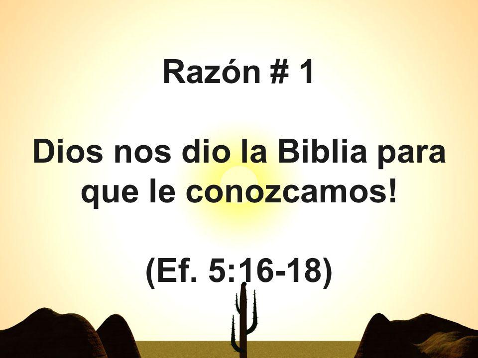 Razón # 1 Dios nos dio la Biblia para que le conozcamos! (Ef. 5:16-18)