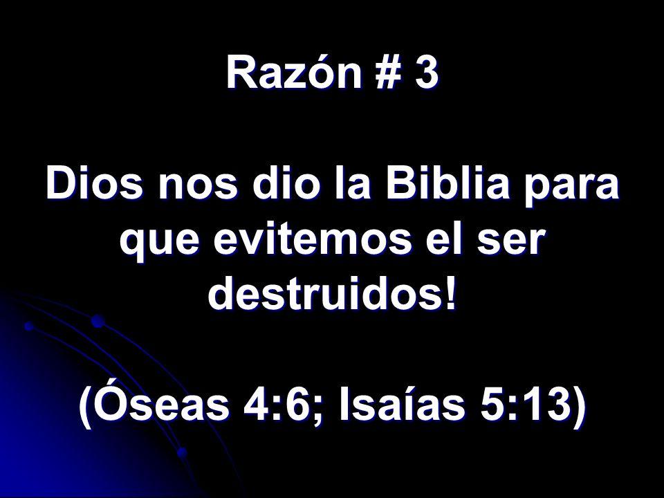 Razón # 3 Dios nos dio la Biblia para que evitemos el ser destruidos