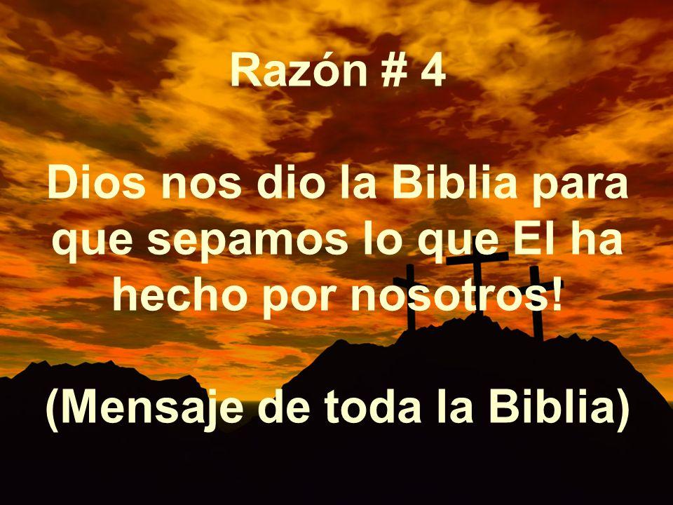 Razón # 4 Dios nos dio la Biblia para que sepamos lo que El ha hecho por nosotros.