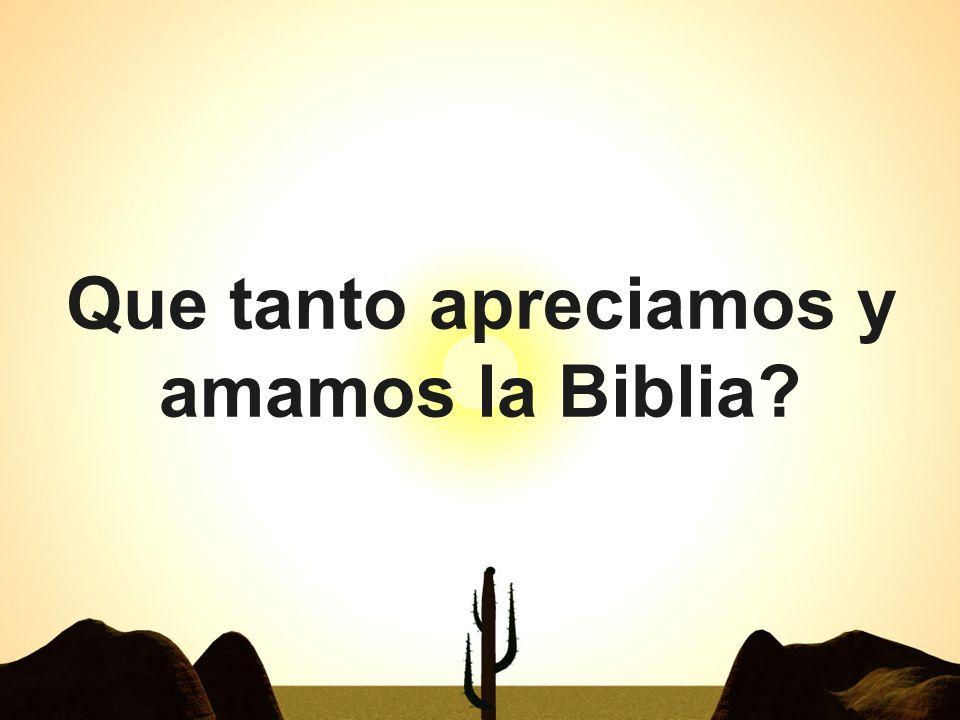 Que tanto apreciamos y amamos la Biblia