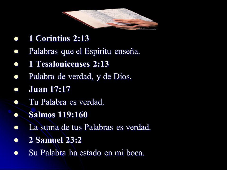 1 Corintios 2:13 Palabras que el Espíritu enseña. 1 Tesalonicenses 2:13. Palabra de verdad, y de Dios.