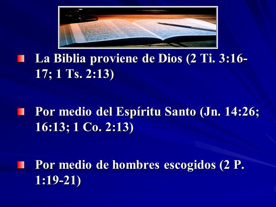 La Biblia proviene de Dios (2 Ti. 3:16-17; 1 Ts. 2:13)