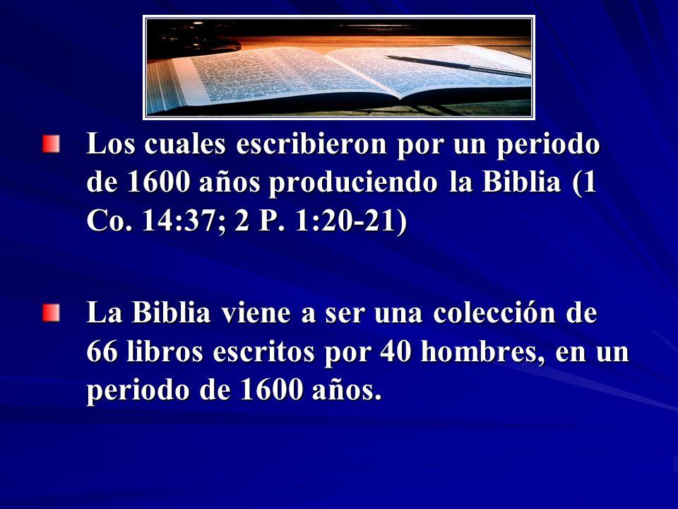 Los cuales escribieron por un periodo de 1600 años produciendo la Biblia (1 Co. 14:37; 2 P. 1:20-21)