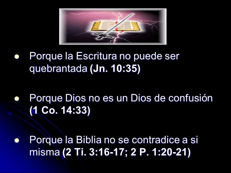 Porque la Escritura no puede ser quebrantada (Jn. 10:35)