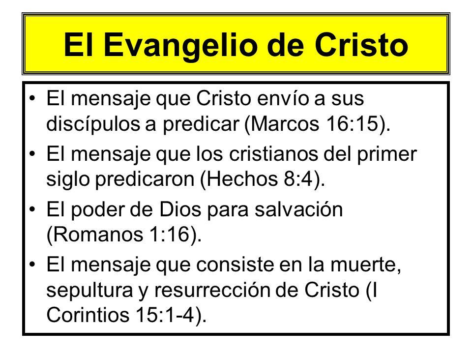 El Evangelio de Cristo El mensaje que Cristo envío a sus discípulos a predicar (Marcos 16:15).