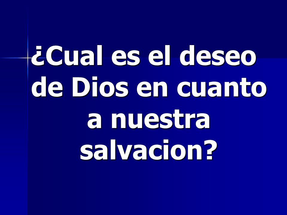 ¿Cual es el deseo de Dios en cuanto a nuestra salvacion