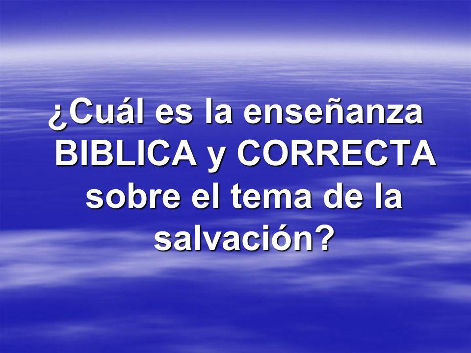 ¿Cuál es la enseñanza BIBLICA y CORRECTA sobre el tema de la salvación