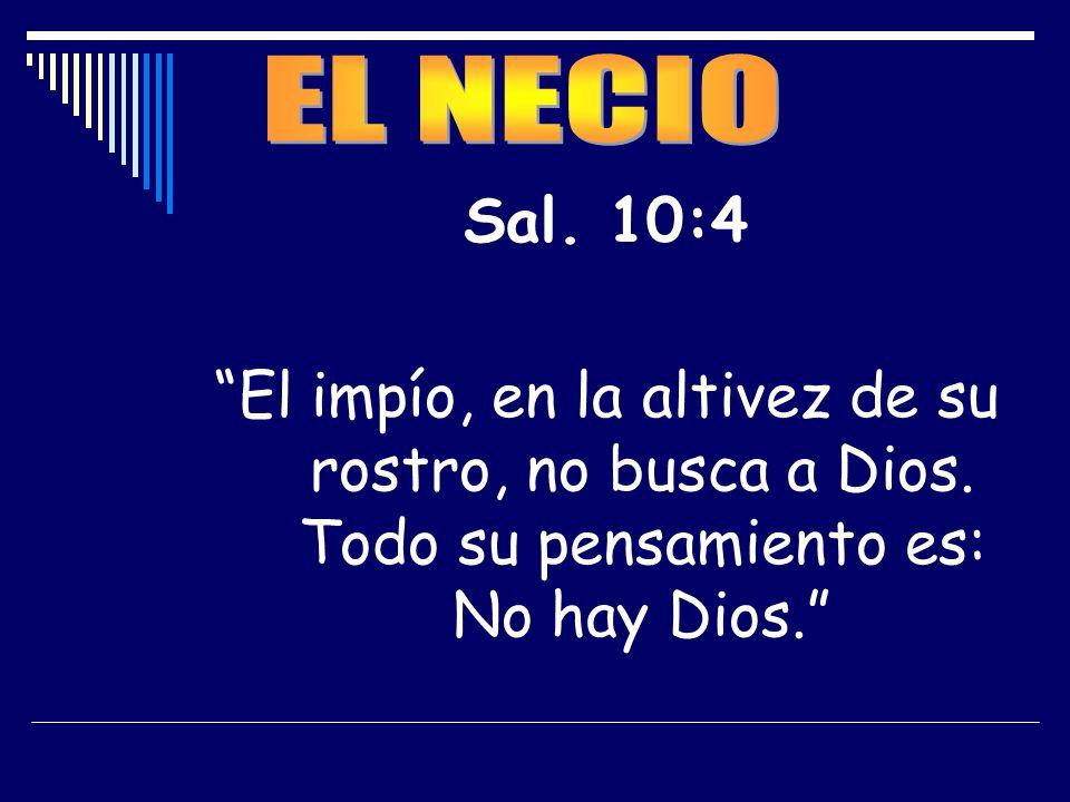 EL NECIO Sal. 10:4. El impío, en la altivez de su rostro, no busca a Dios.