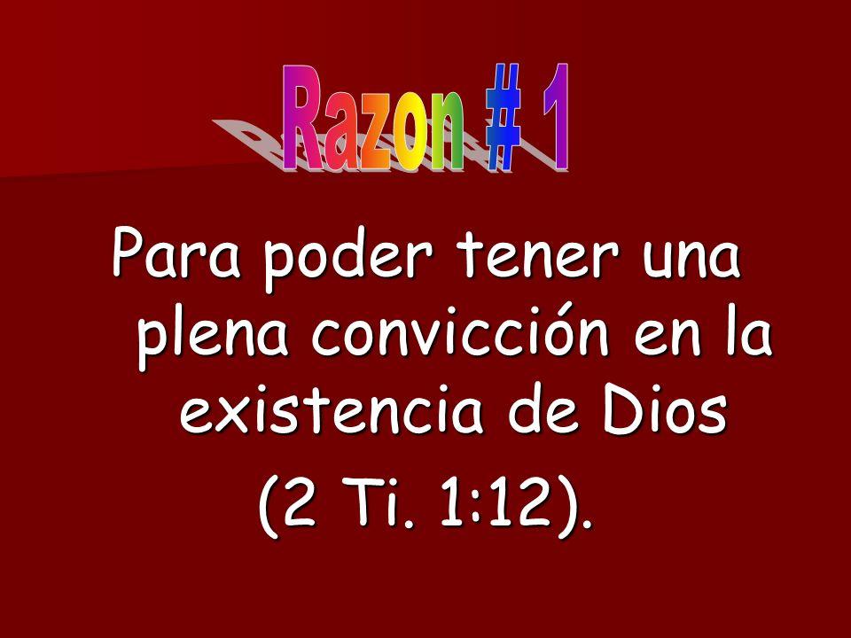 Para poder tener una plena convicción en la existencia de Dios