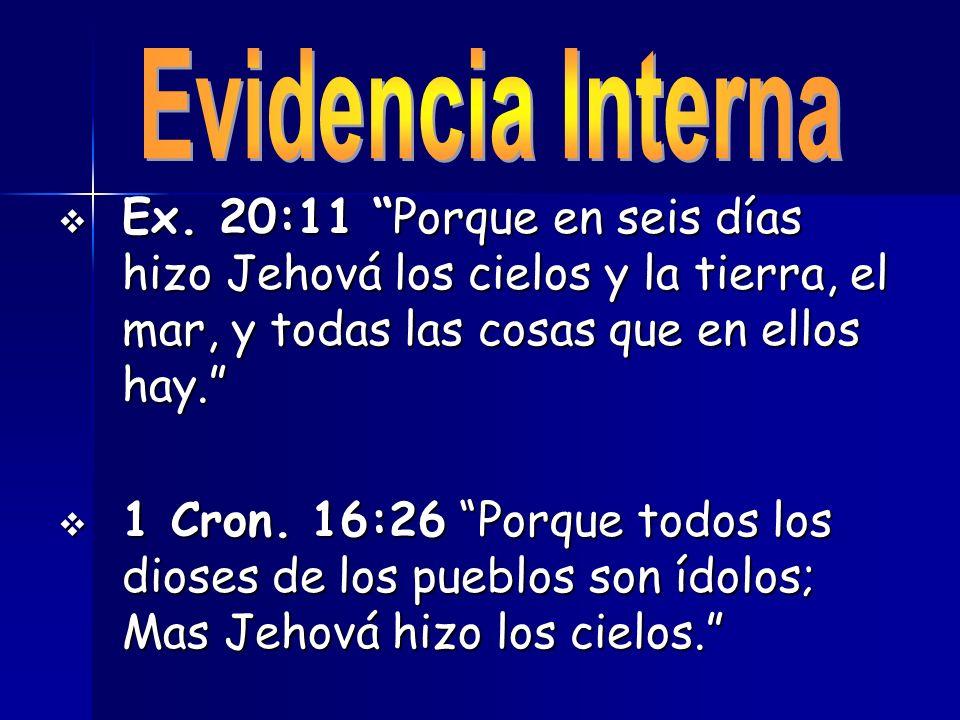 Evidencia Interna Ex. 20:11 Porque en seis días hizo Jehová los cielos y la tierra, el mar, y todas las cosas que en ellos hay.