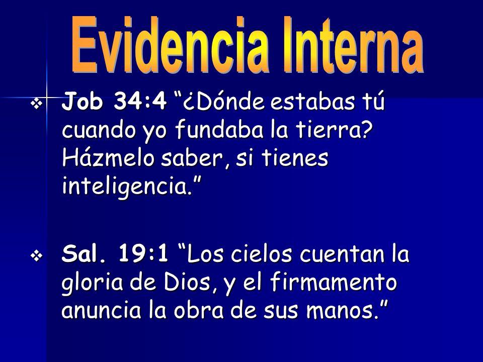 Evidencia Interna Job 34:4 ¿Dónde estabas tú cuando yo fundaba la tierra Házmelo saber, si tienes inteligencia.