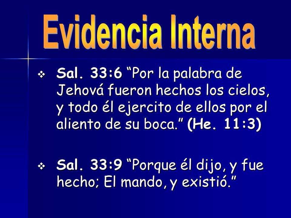 Evidencia Interna Sal. 33:6 Por la palabra de Jehová fueron hechos los cielos, y todo él ejercito de ellos por el aliento de su boca. (He. 11:3)
