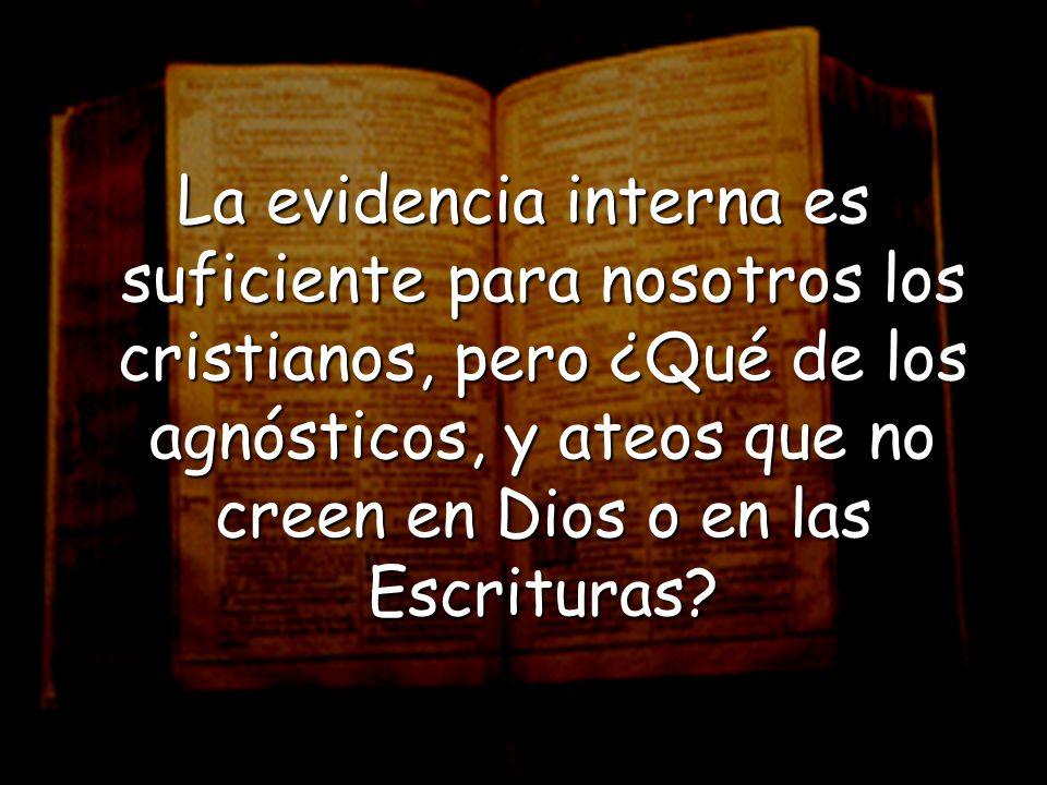 La evidencia interna es suficiente para nosotros los cristianos, pero ¿Qué de los agnósticos, y ateos que no creen en Dios o en las Escrituras