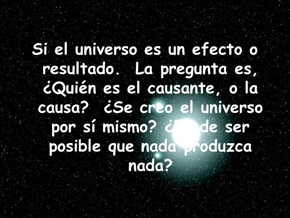 Si el universo es un efecto o resultado