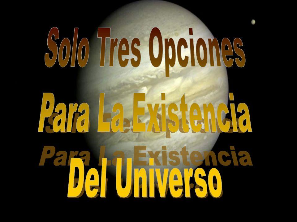 Solo Tres Opciones Para La Existencia Del Universo