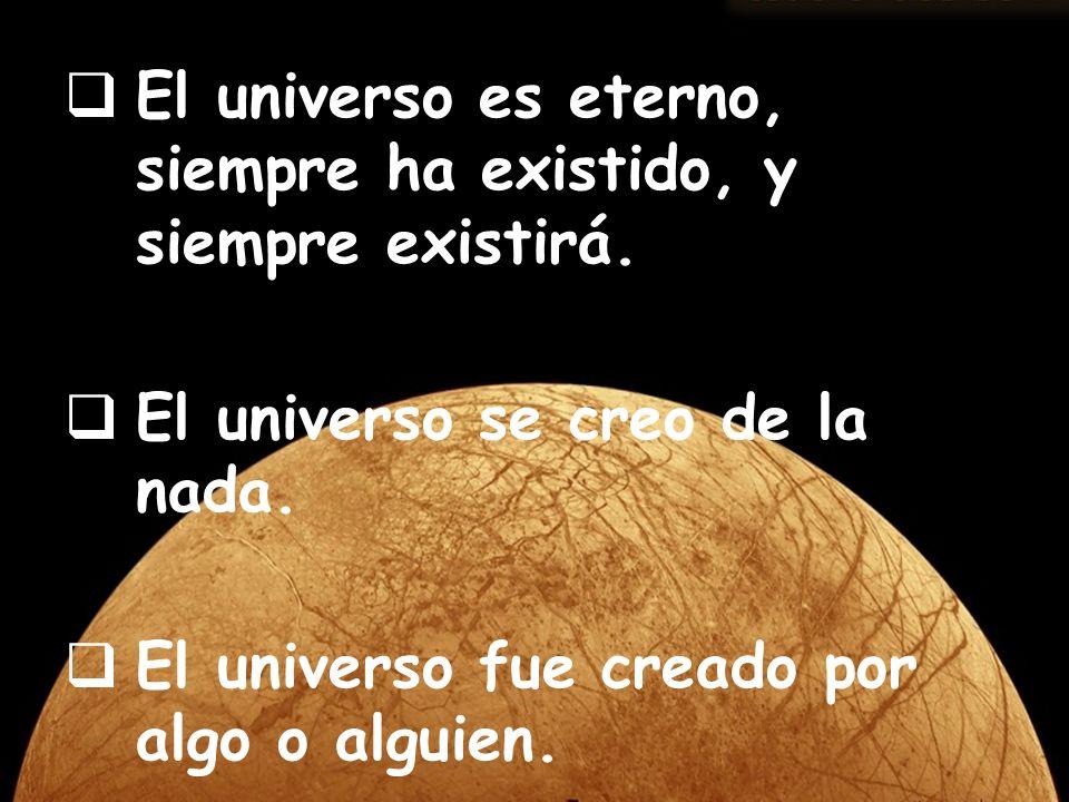 El universo es eterno, siempre ha existido, y siempre existirá.