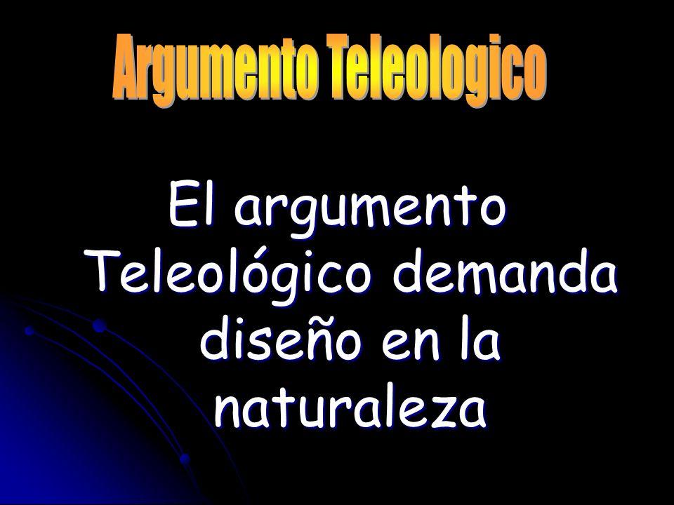 El argumento Teleológico demanda diseño en la naturaleza