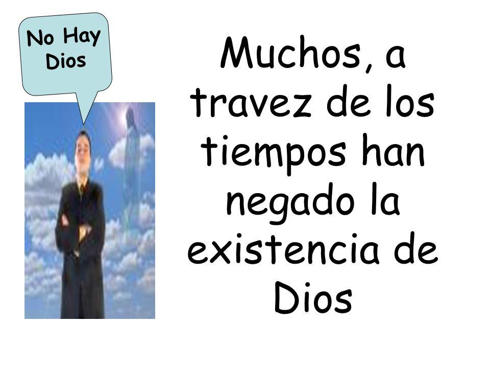 Muchos, a travez de los tiempos han negado la existencia de Dios